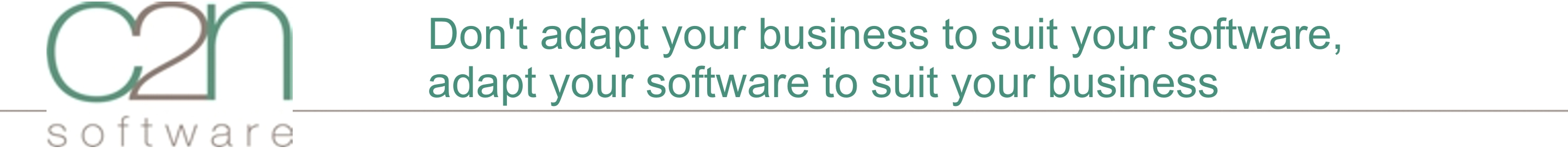 Dont adapt your business to suit your software, adapt your software to suit your business
